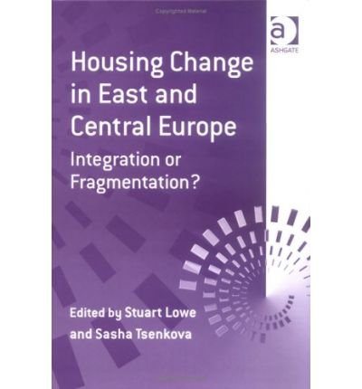 [(Housing Change in East and Central Europe: Integration of Fragmentation )] [Author: Stuart Lowe] [Jan-2004]