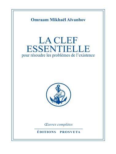 LA CLEF ESSENTIELLE pour résoudre les problèmes de l'existence (Oeuvres Complètes t. 11)