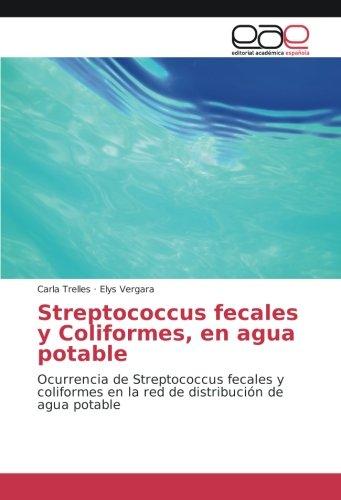 Streptococcus fecales y Coliformes, en agua potable: Ocurrencia de Streptococcus fecales y coliformes en la red de distribución de agua potable