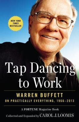 Portada del libro [(Tap Dancing to Work: Warren Buffett on Practically Everything, 1966-2013: A Fortune Magazine Book)] [Author: Carol Loomis] published on (December, 2013)