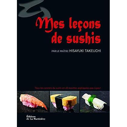 Mes Leçons de sushis. Tous les secrets du sushi en 45 recettes expliquées pas à pas !