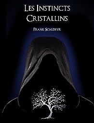 Les Instincts Cristallins par Frank Scaldeyr