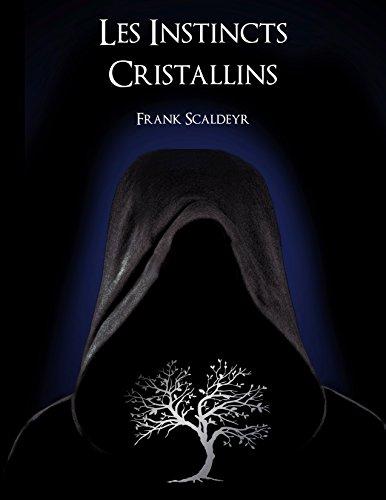 Les Instincts Cristallins de Frank Scaldeyr - 2017