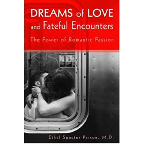 [(Dreams of Love and Fateful Encounters: The Power of Romantic Passion)] [Author: Ethel Spector Person] published on (December,