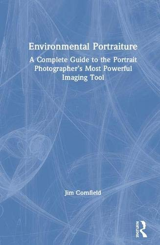 Environmental Portraiture: A Complete Guide to the Portrait Photographer's Most Powerful Imaging Tool (English Edition)
