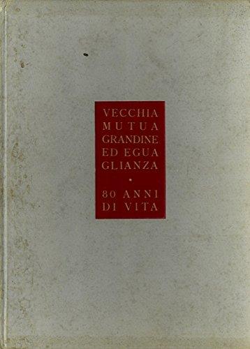 Vecchia Mutua Grandine ed Eguaglianza. 80 anni di vita. 20 aprile 1857 - 19 aprile 1937.