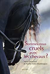 Sommes-nous cruels avec les chevaux ? : Comment instaurer un pacte juste avec l'espèce équine