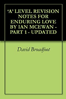 'A' LEVEL REVISION NOTES FOR ENDURING LOVE BY IAN MCEWAN - PART 1 - UPDATED by [Broadfoot, David, Broadfoot, Joe]