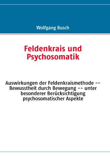 Feldenkrais und Psychosomatik: Auswirkungen der Feldenkraismethode -- Bewusstheit durch Bewegung -- unter besonderer Berücksichtigung psychosomatischer Aspekte