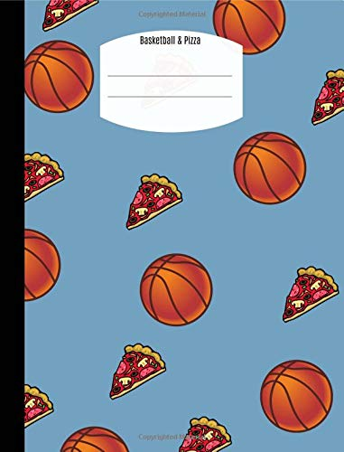 Basketball & Pizza: Composition Notebook, Wide Ruled Composition Book,Cute College Ruled Notebook7.44 x 9.69,Blank Composition Book,Blank Lined Book