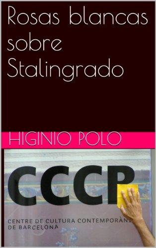 Rosas blancas sobre Stalingrado por Higinio Polo