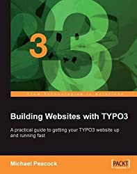 Building Websites with TYPO3: A practical guide to getting your TYPO3 website up and running fast by Michael Peacock (2007-03-15)