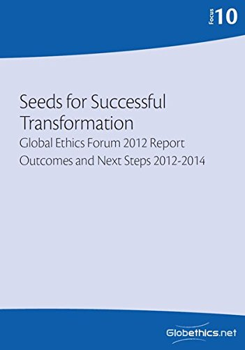 Seeds for Successful Transformation: Transformation Global Ethics Forum 2012 Report Outcomes and Next Steps 2012-2014 (Globethics.net Focus Series)