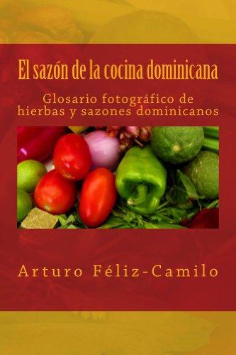 El sazón de la cocina dominicana: Glosario Fotografico de hierbas y sazones dominicanos por Arturo Féliz Camilo