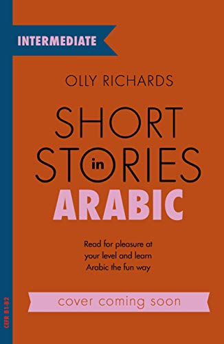 Short Stories in Arabic for Intermediate Learners: Read for pleasure at your level, expand your vocabulary and learn Arabic the fun way! (Foreign Language Graded Reader Series) (English Edition)