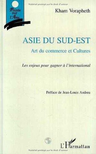 ASIE DU SUD-EST. Art du commerce et cultures, les enjeux pour gagner à l'international