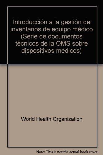 Introducción a la Gestión de Inventarios de Equipo Médico (Serie De Documentos Tecnicos De La OMS Sobre Dispositivos Medicos) por World Health Organization