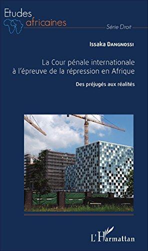 La Cour pénale internationale à l'épreuve de la répression en Afrique: Des préjugés aux réalités