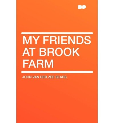 By Sears, John Van Der Zee [ My Friends at Brook Farm ] [ MY FRIENDS AT BROOK FARM ] Sep - 2010 { Paperback } -
