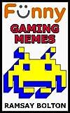 Funny Gaming Memes: Gaming Jokes, Comics, Cartoons and Hilarious Memes (English Edition)