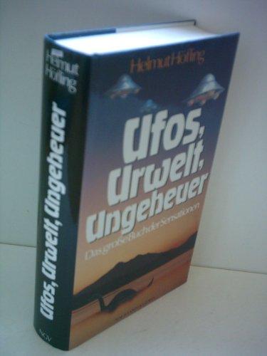 Helmut Höfling: Ufos, Urwelt, Ungeheuer - Das große Buch der Sensationen