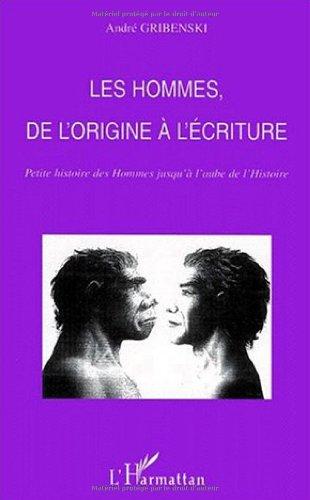 Les hommes de l'origine a l'écriture. petite histoire des hommes jusqu'a l'aube de l'histoire par André Gribenski