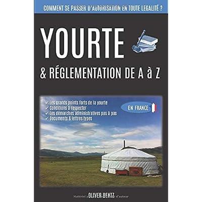 Yourte & réglementation de A à Z (en France): Comment se passer d'autorisations en toute légalité ?