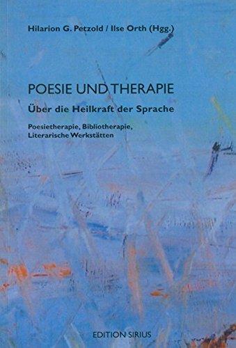 Poesie und Therapie: Über die Heilkraft der Sprache. Poesietherapie, Bibliotherapie, Literarische Werkstätten