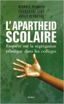 L'apartheid scolaire : Enquête sur la ségrégation ethnique dans les collèges de Georges Felouzis,Françoise Liot,Joëlle Perroton ( 7 octobre 2005 )