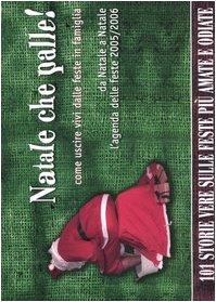Natale che palle! Come uscire vivi dalle feste in famiglia. Da Natale a Natale l'agenda delle feste 2005/2006