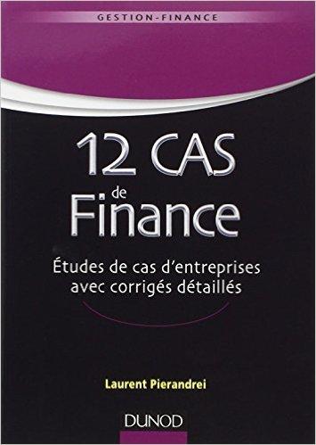 12 cas de finance. Etudes de cas d'entreprises avec corrigs dtaills de Laurent Pierandrei ( 30 avril 2014 )