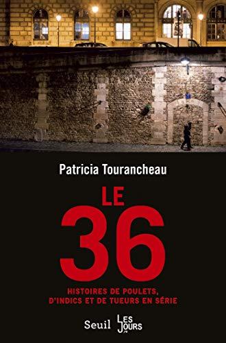 Le 36. Histoires de poulets, d'indics et de tueurs en série (DOCUMENTS (H.C)) par Patricia Tourancheau