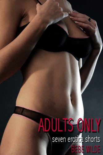 Adults Only: Seven Erotica Shorts (Adults Only: Erotica Shorts Book 1) by