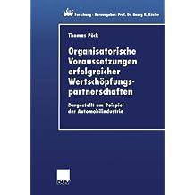 Organisatorische Voraussetzungen erfolgreicher Wertschöpfungspartnerschaften: Dargestellt am Beispiel der Automobilindustrie (ebs-Forschung, . . . ... BUSINESS SCHOOL Schloß Reichartshausen)