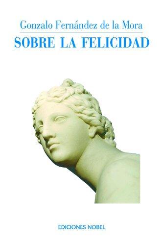Sobre la felicidad (Colección Jovellanos de ensayo nº 26) por Gonzalo Fernández de la Mora y Mon