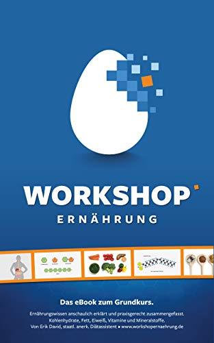 Workshop Ernährung - Das eBook zum Grundkurs: Ernährungswissen anschaulich erklärt und praxisgrecht zusammengefasst - Mit über 150 Illustrationen und Fotos