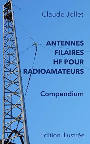 ANTENNES FILAIRES HF POUR RADIOAMATEURS - COMPENDIUM par  Claude Jollet B.Sc.A.