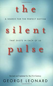 The Silent Pulse: A Search for the Perfect Rhythm that Exists in Each of Us par [Leonard, George]