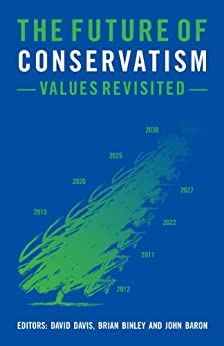 The Future of Conservatism: Values Revisited by [Davis, David, Binley, Brian, Baron, John]