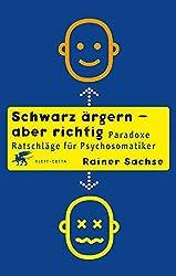 Schwarz ärgern - aber richtig: Paradoxe Ratschläge für Psychosomatiker