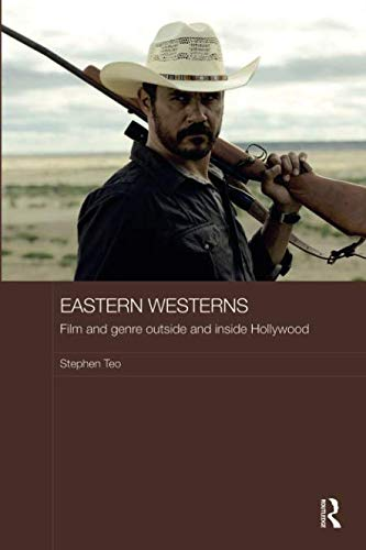 Eastern Westerns: Film and Genre Outside and Inside Hollywood (Media, Culture and Social Change in Asia) por Stephen Teo