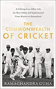 The Commonwealth of Cricket: A Lifelong Love Affair with the Most Subtle and Sophisticated Game Known to Human