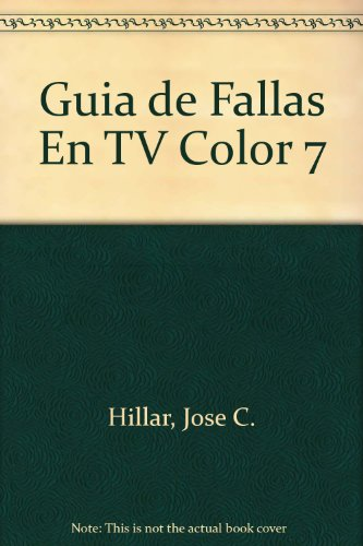 Descargar Libro Guia de Fallas En TV Color 7 de Jose C. Hillar