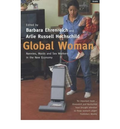 [(Global Woman: Nannies, Maids and Sex Workers in the New Economy)] [ Edited by Barbara Ehrenreich, Edited by Arlie Russell Hochschild ] [July, 2003]