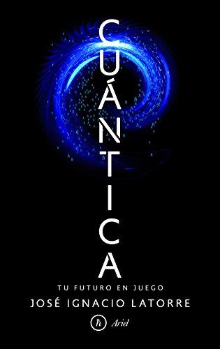 Cuántica: Tu futuro en juego (Ariel) por José Ignacio Latorre Sentís