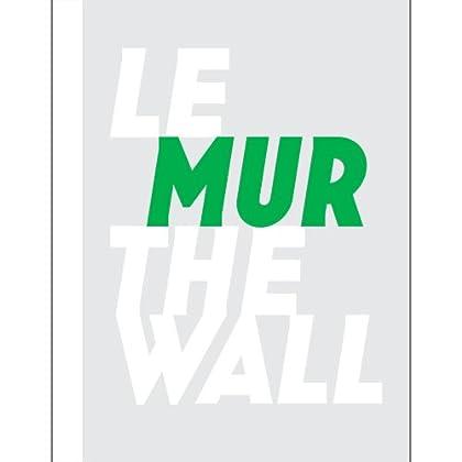 Le MUR / The Wall