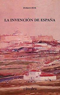 La invención de España: Nacionalismo liberal e identidad nacional (Historia. Serie Menor) por Inman Fox