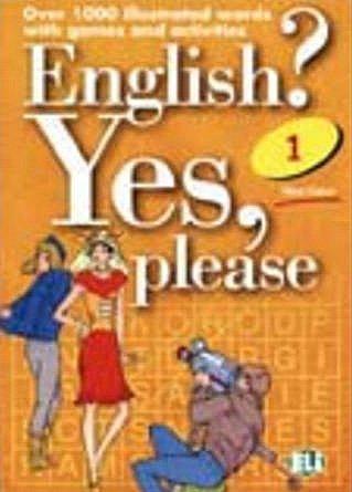 English? Yes, please. Per la Scuola media: English Yes, Please 1. 1º ESO: Over 1000 Illustrated Words with Games and Activities (Libri di attività)