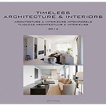 Timeless Architecture & Interiors: Yearbook 2014 (Timeless architecture and interiors; Architecture et interieurs intemporels; Tijdloze architectuur en interieurs: yearbook; annuaire; jaarboek)