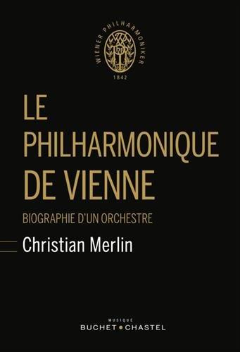 Le philharmonique de Vienne : Biographie d'un orchestre